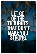 Let Go Of The Thoughts That Don't Make You Strong
