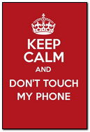 Keep Calm Girly Don't Touch My Phone