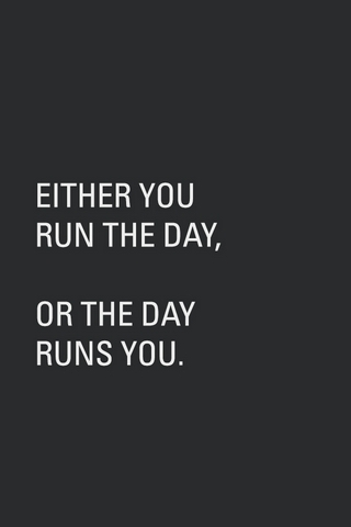 Run The Day Or The Day Runs You?