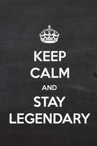 Keep-calm-and-stay-legendary-25