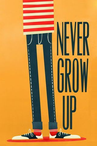 Grow Old, But Never Grow Up!