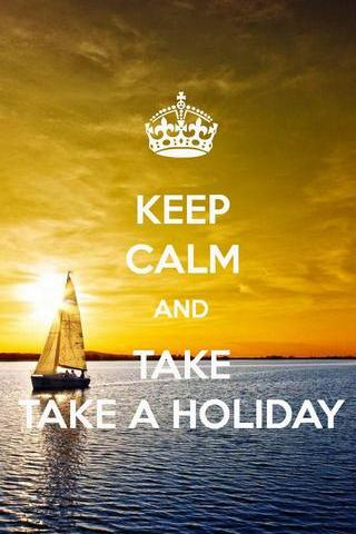 Keep Calm And-take-take-a-holiday
