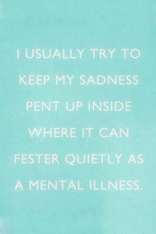 I Usually Try To Keep My Sadness Pent Up Inside Where It Can Faster Quietly As A Mental Illness Vint