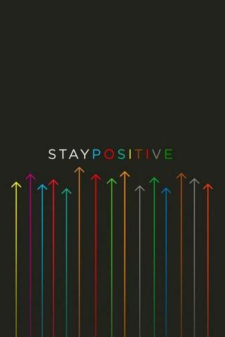 Stay Positive . Stay Up