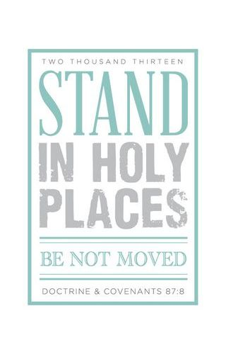 Two Thousand Thirteen Stand In Holy Places, Be Not Moved
