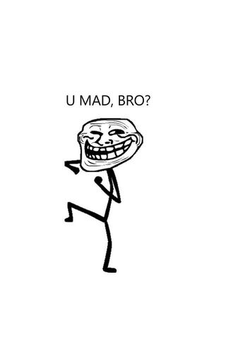 U Mad Bro Troll