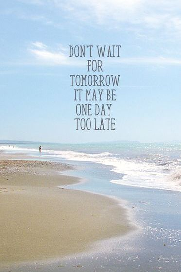 Don't Wait For Tomorrow
