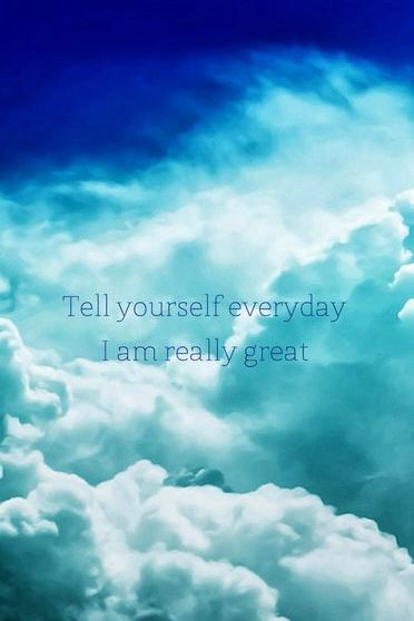 Tell Yourself Everyday, Im Really Great