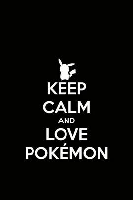 Keep Calm And Love Pokemon