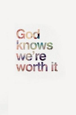 We're Worth It.