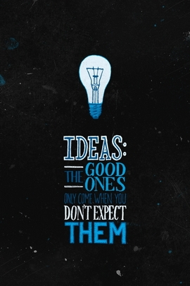 Ideas Only Come When You Don't Expect Them