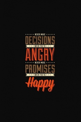 Don't Make Anything When Angry Or Happy
