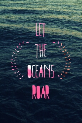 Let The Oceans Roar