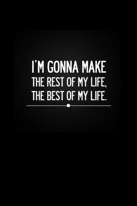 Make The Rest Of My Lifethe Best Of My Life