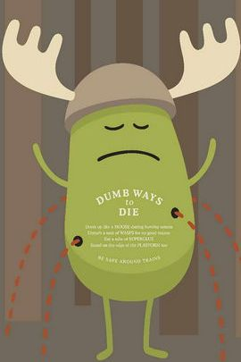 Dumb Ways To Die Moose