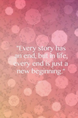 Every End Is Just A New Beginning.