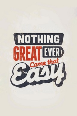 Nothing Great Ever Came Easy