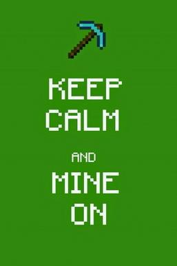 Keep Calm And Mine On
