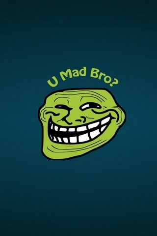 You Mad Bro ?