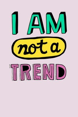 I'm Not A Trend