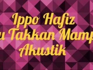 OST Cinta Si Wedding Planner: Ippo Hafiz - Ku Takkan Mampu Akustika