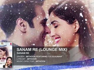 SANAM RE - LOUNGE MIX - Sanam Re - Tulsi Kumar & Mithoon - Divya Khosla Kumar