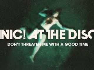 Panic! At The Disco: Don't Threaten Me With A Good Time