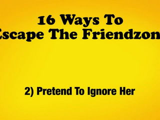 16 Ways to Escape the Friendzone