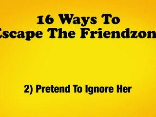 16 Ways to Escape the Friendzone