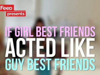 If Girl Friends Acted Like Guy Friends