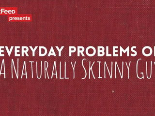 Everyday Struggles Of A Naturally Skinny Guy