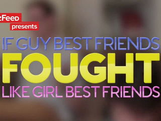 If Guy Best Friends Fought Like Girl Best Friends