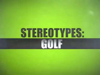 Stereotypes - Golf