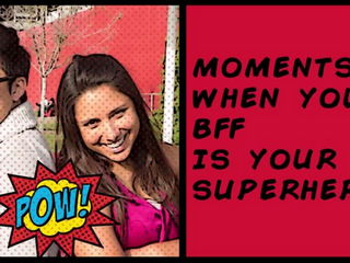 Is Your BFF Your Superhero ?