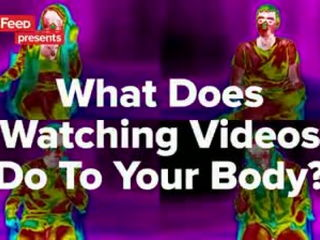 What Does Watching Videos Do To Your Body ?