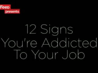 12 Signs You're Addicted To Your Job