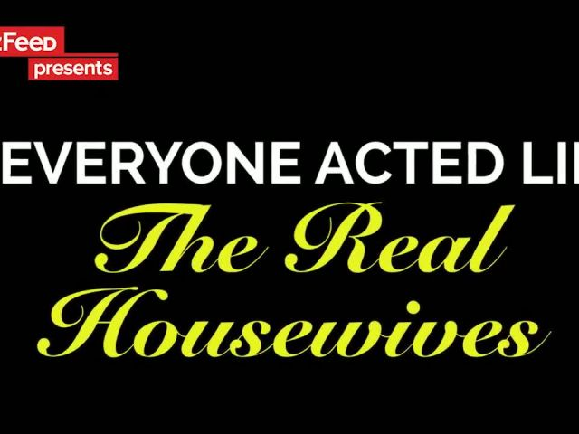 If Everyone Acted Like The Real Housewives