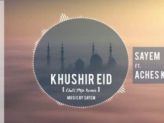 Sayem - Khushir Eid Feat. Aches Khan - Chill Step Remix