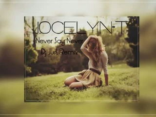 Jocelyn T Never - Say Never - DJ Just remix
