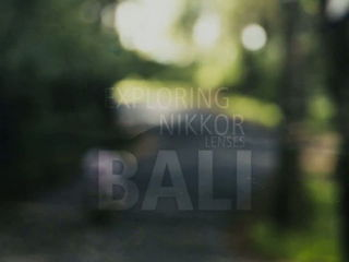 Exploring NIKKOR Lenses - Bali