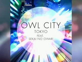 Owl City - Tokyo ft. SEKAI NO OWARI