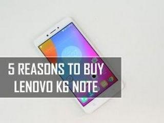 5 Reasons to Buy Lenovo K6 Note