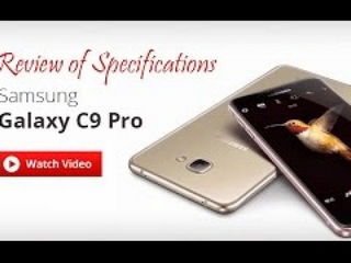 Samsung Galaxy C9 Pro Review of specifications Opinion :The 6GB Galaxy!
