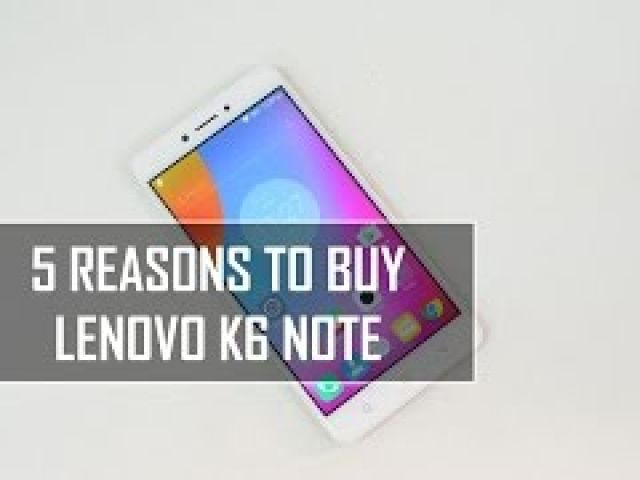 5 Reasons to Buy Lenovo K6 Note