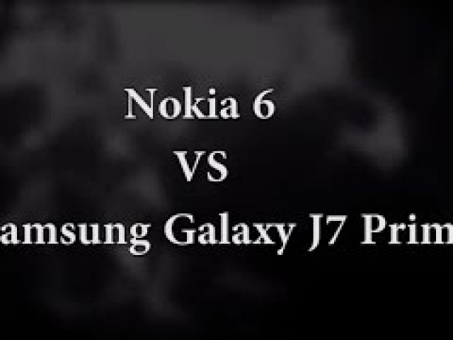Nokia 6 vs Samsung Galaxy J7 Prime Comparison